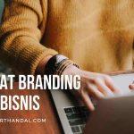 Manfaat Branding yang Kuat untuk Bisnis