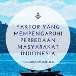 Faktor yang Mempengaruhi Perbedaan Masyarakat Indonesia